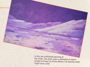 In the yet-unfinished [in May 1994] painting of the moon, the artist [Alan Bean] uses a cathedral of colors similar to those he thinks Monet, his favorite artist, might have used. Photo © Marianne Dyson shown as published in Odyssey Magazine.